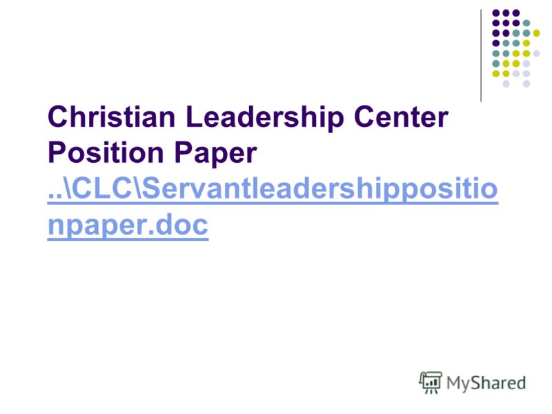 Christian Leadership Center Position Paper..\CLC\Servantleadershippositio npaper.doc..\CLC\Servantleadershippositio npaper.doc