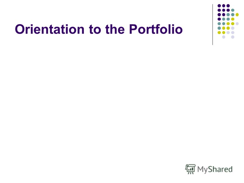 Orientation to the Portfolio