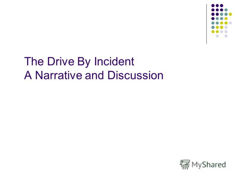 The Drive By Incident A Narrative and Discussion
