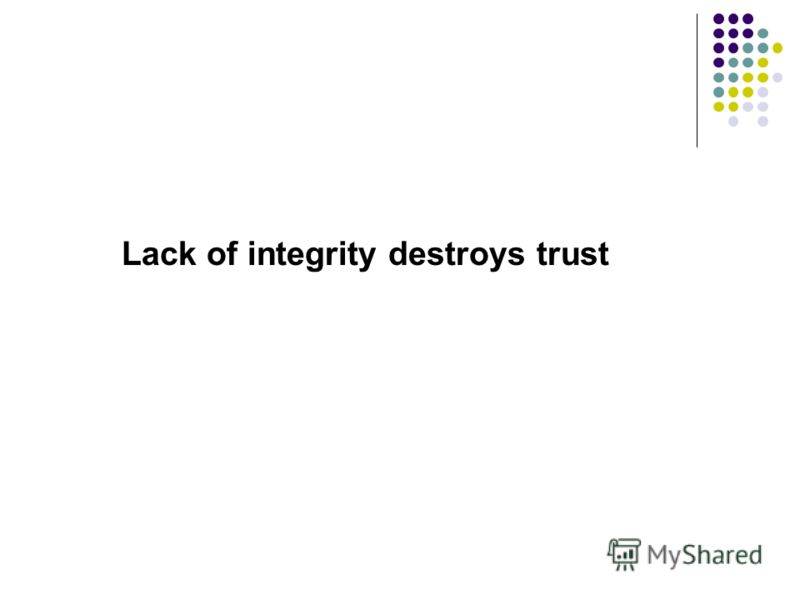 Lack of integrity destroys trust