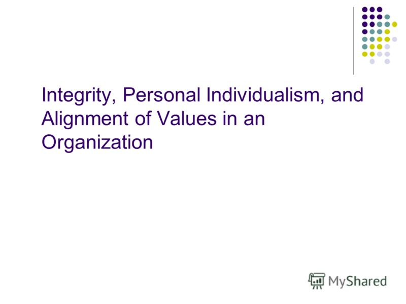 Integrity, Personal Individualism, and Alignment of Values in an Organization