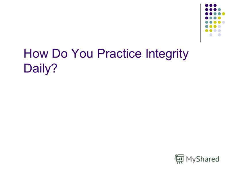 How Do You Practice Integrity Daily?