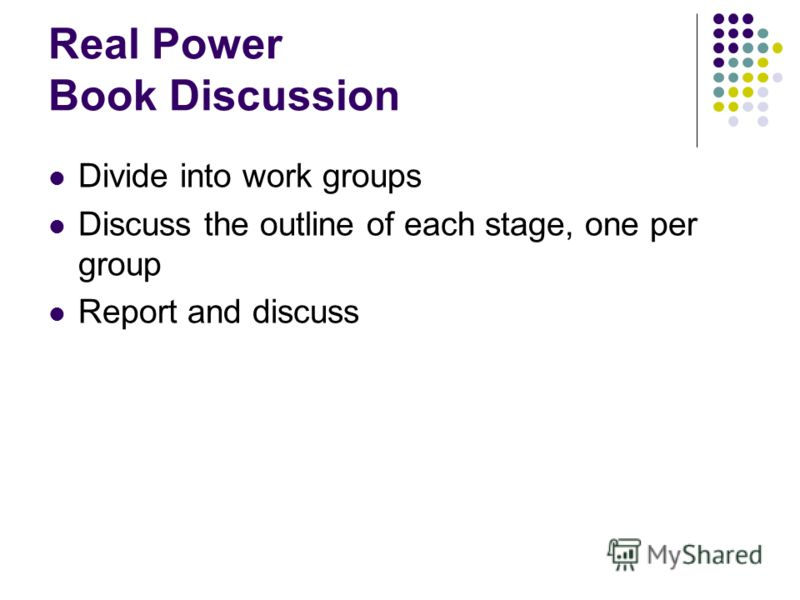 Real Power Book Discussion Divide into work groups Discuss the outline of each stage, one per group Report and discuss