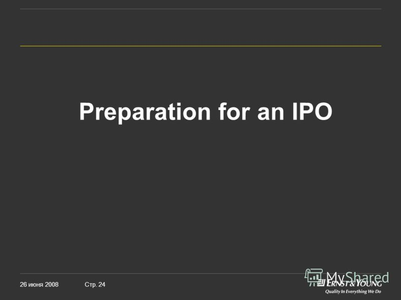 26 июня 2008Стр. 24 Preparation for an IPO