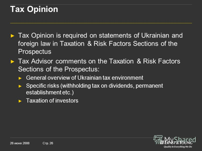 26 июня 2008Стр. 26 Tax Opinion Tax Opinion is required on statements of Ukrainian and foreign law in Taxation & Risk Factors Sections of the Prospectus Tax Advisor comments on the Taxation & Risk Factors Sections of the Prospectus: General overview