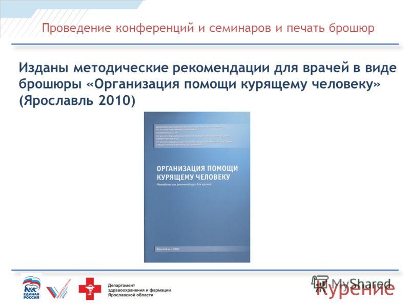 Проведение конференций и семинаров и печать брошюр Изданы методические рекомендации для врачей в виде брошюры «Организация помощи курящему человеку» (Ярославль 2010) Курение