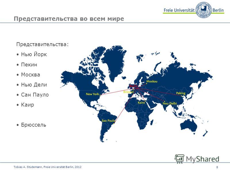 8 Представительства во всем мире Представительства: Нью Йорк Пекин Москва Нью Дели Сан Пауло Каир Брюссель Tobias A. Stüdemann, Freie Universität Berlin, 2012