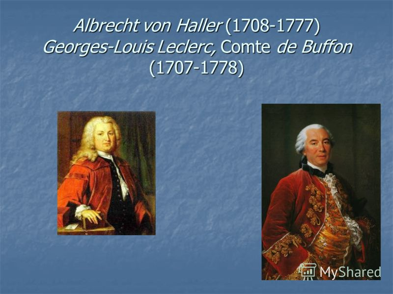 Albrecht von Haller (1708-1777) Georges-Louis Leclerc, Comte de Buffon (1707-1778)