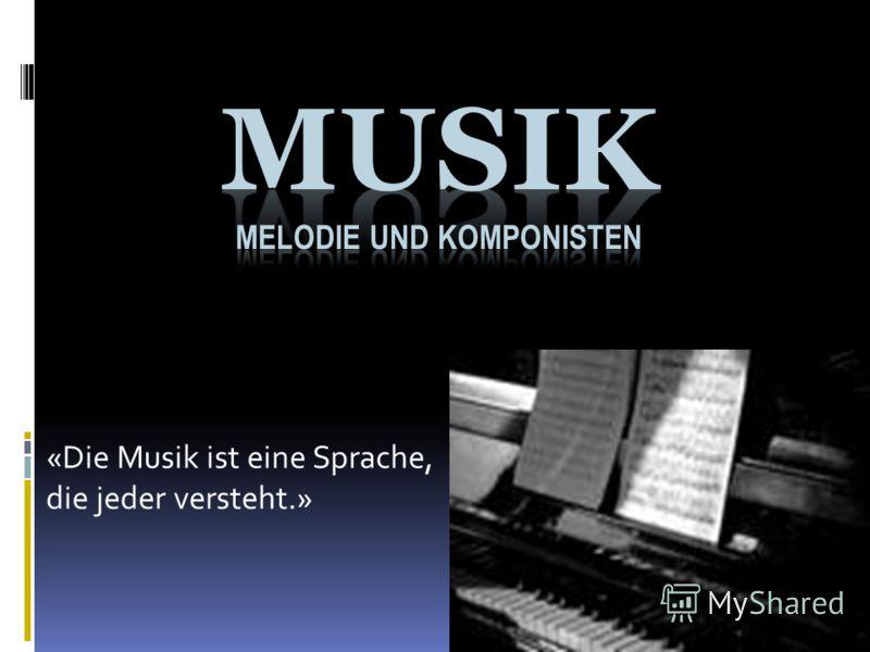 «Die Musik ist eine Sprachе, die jeder versteht.»