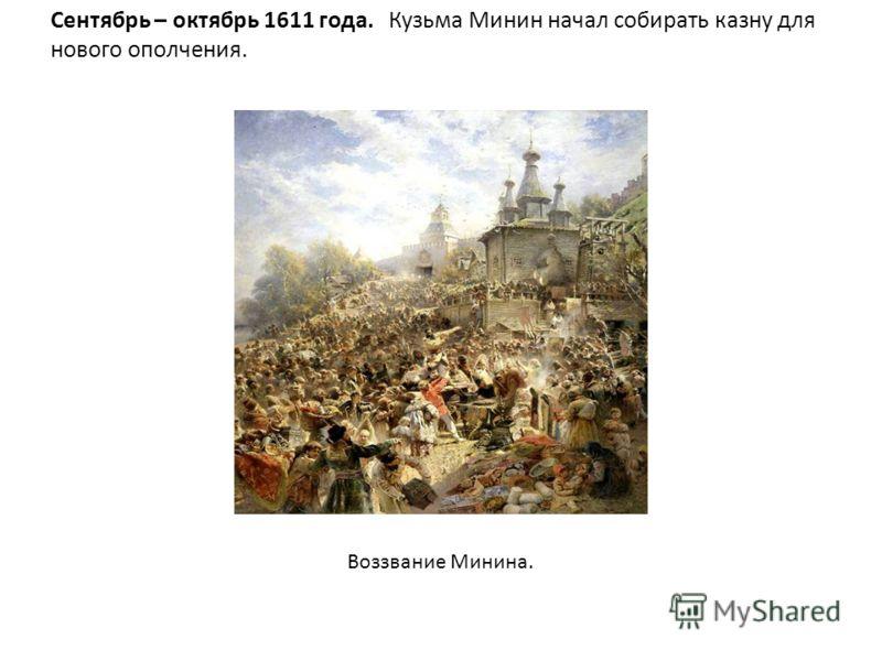 Сентябрь – октябрь 1611 года. Кузьма Минин начал собирать казну для нового ополчения. Воззвание Минина.