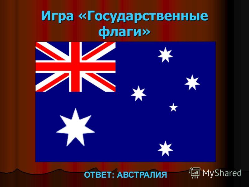 Игра «Государственные флаги» ОТВЕТ: АВСТРАЛИЯ