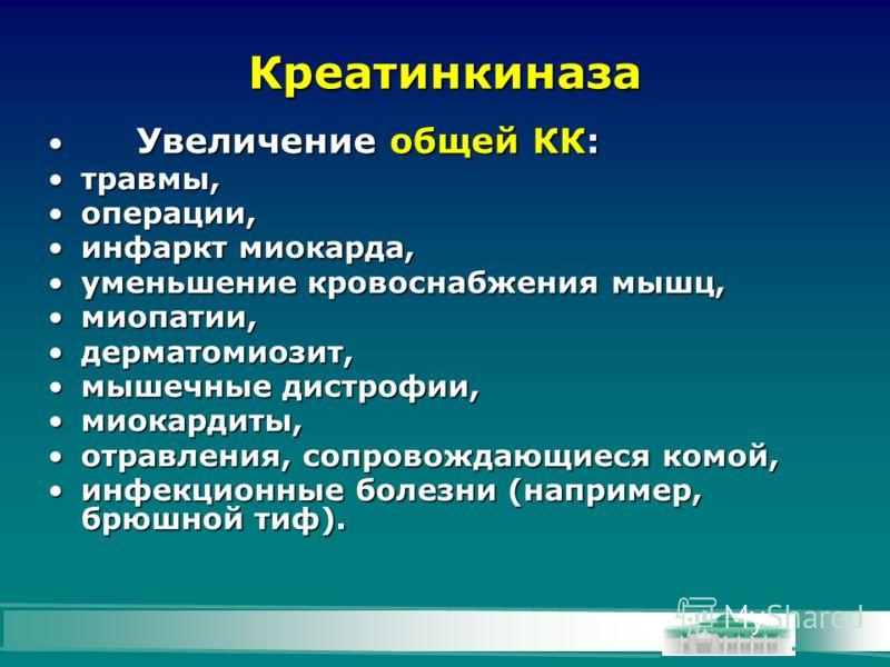 Креатинкиназа Увеличение общей КК: Увеличение общей КК: травмы,травмы, операции,операции, инфаркт миокарда,инфаркт миокарда, уменьшение кровоснабжения мышц,уменьшение кровоснабжения мышц, миопатии,миопатии, дерматомиозит,дерматомиозит, мышечные дистр