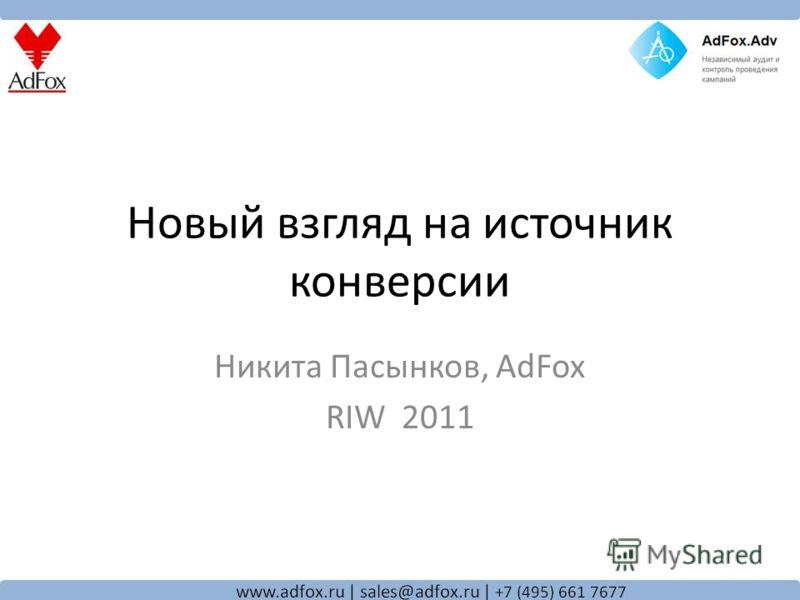 Новый взгляд на источник конверсии Никита Пасынков, AdFox RIW 2011