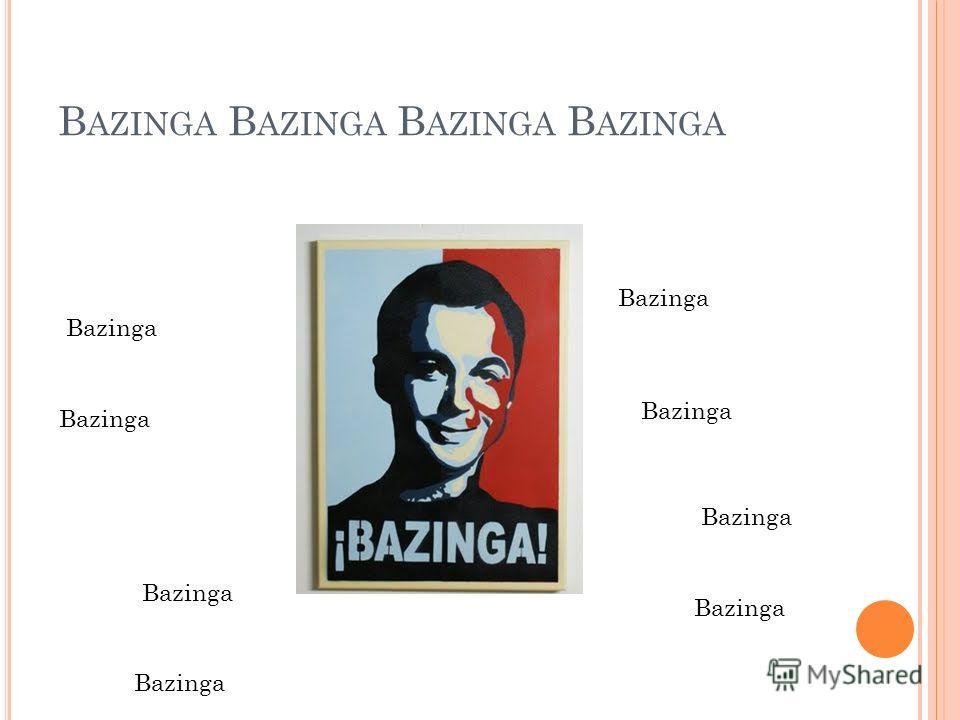 B AZINGA B AZINGA Bazinga