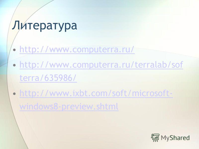 Литература http://www.computerra.ru/ http://www.computerra.ru/terralab/sof terra/635986/http://www.computerra.ru/terralab/sof terra/635986/ http://www.ixbt.com/soft/microsoft- windows8-preview.shtmlhttp://www.ixbt.com/soft/microsoft- windows8-preview