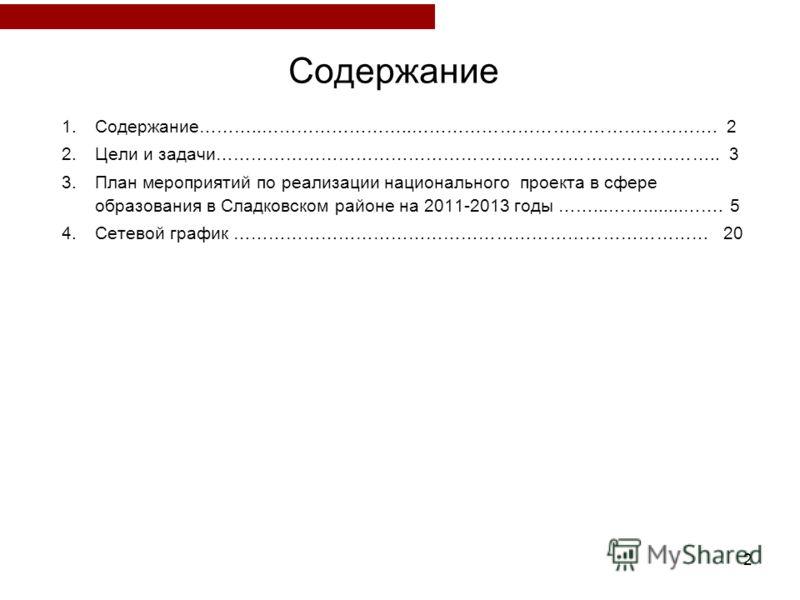 2 Содержание 1.Содержание………..……………………..……………………………………………. 2 2.Цели и задачи………………………………………………………………………….. 3 3.План мероприятий по реализации национального проекта в сфере образования в Сладковском районе на 2011-2013 годы ……...……........……. 5 4.Сете