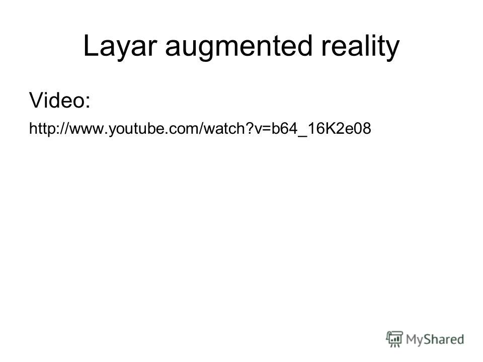 Layar augmented reality Video: http://www.youtube.com/watch?v=b64_16K2e08