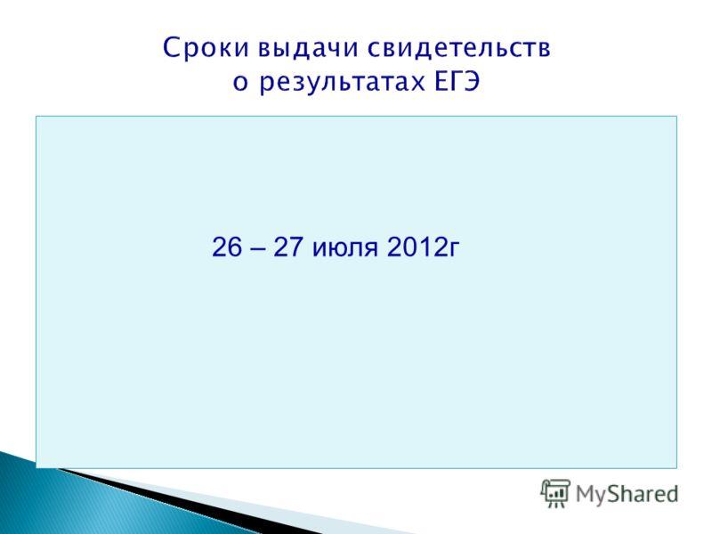 Сроки выдачи свидетельств о результатах ЕГЭ 26 – 27 июля 2012г