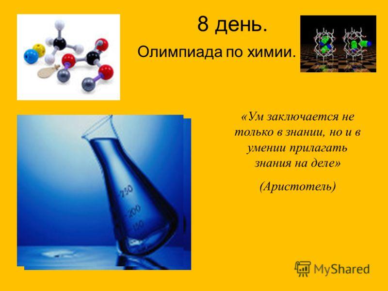 8 день. Олимпиада по химии. «Ум заключается не только в знании, но и в умении прилагать знания на деле» (Аристотель)