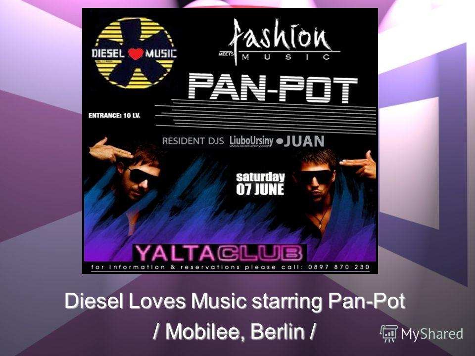 Diesel Loves Music starring Pan-Pot / Mobilee, Berlin /