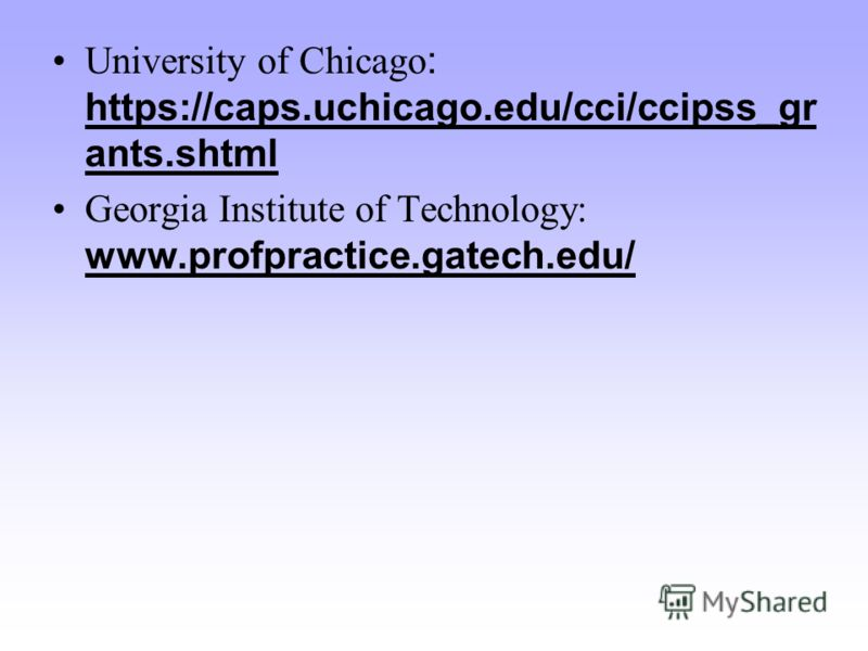 University of Chicago : https://caps.uchicago.edu/cci/ccipss_gr ants.shtml Georgia Institute of Technology: www.profpractice.gatech.edu/