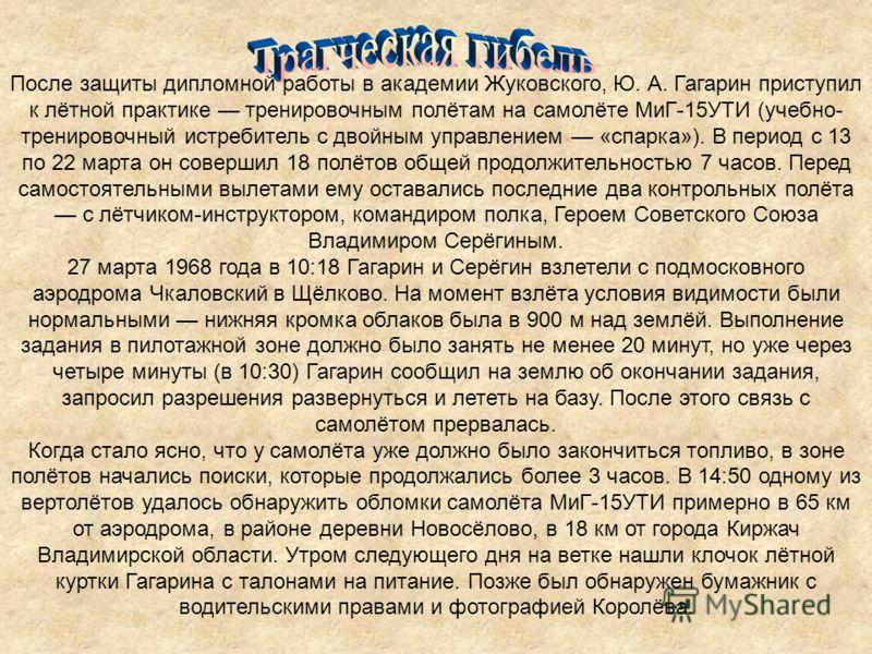 После защиты дипломной работы в академии Жуковского, Ю. А. Гагарин приступил к лётной практике тренировочным полётам на самолёте МиГ-15УТИ (учебно- тренировочный истребитель с двойным управлением «спарка»). В период с 13 по 22 марта он совершил 18 по
