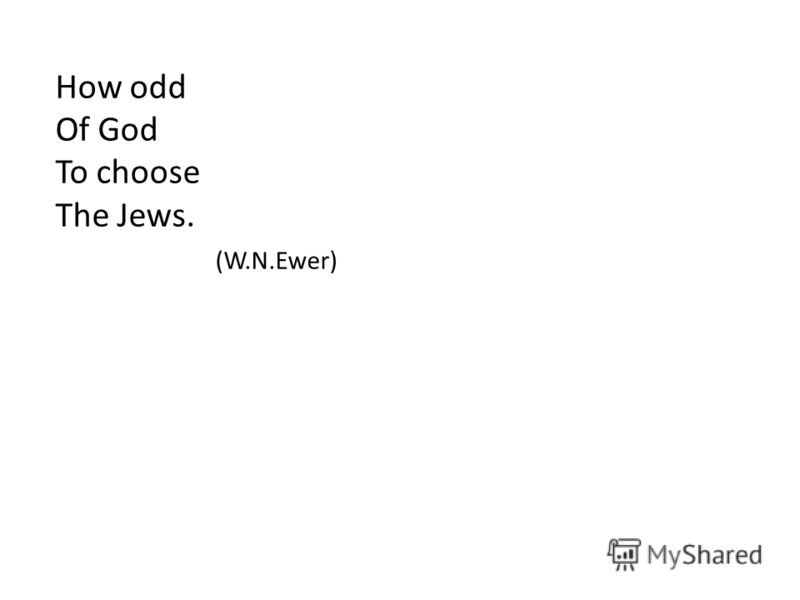 How odd Of God To choose The Jews. (W.N.Ewer)