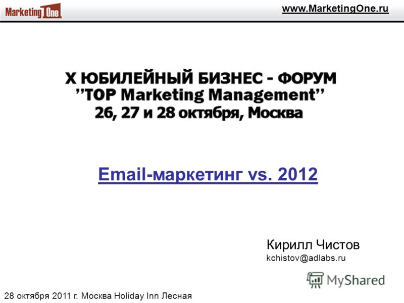 Кирилл Чистов kchistov@adlabs.ru 28 октября 2011 г. Москва Holiday Inn Лесная Email-маркетинг vs. 2012 www.MarketingOne.ru