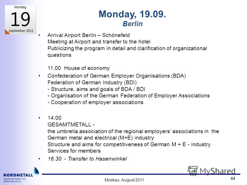 Moskau; August 2011 44 Monday, 19.09. Berlin Arrival Airport Berlin – Schönefeld Meeting at Airport and transfer to the hotel Publicizing the program in detail and clarification of organizational questions 11.00 House of economy Confederation of Germ