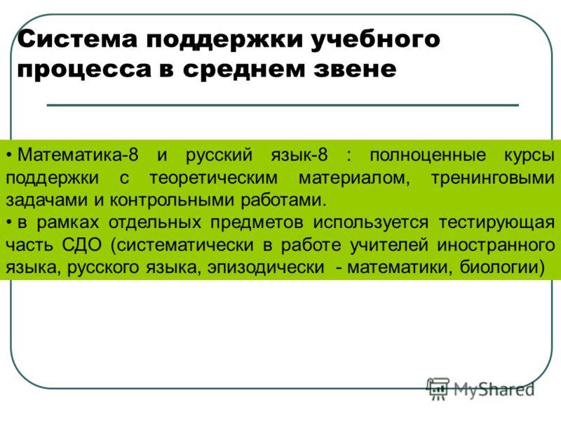 Система поддержки учебного процесса в среднем звене Математика-8 и русский язык-8 : полноценные курсы поддержки с теоретическим материалом, тренинговыми задачами и контрольными работами. в рамках отдельных предметов используется тестирующая часть СДО