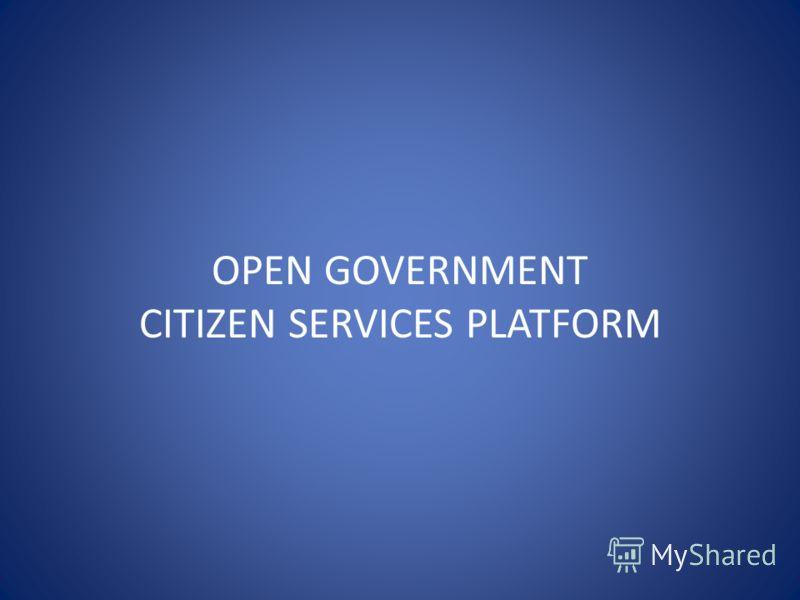 OPEN GOVERNMENT CITIZEN SERVICES PLATFORM