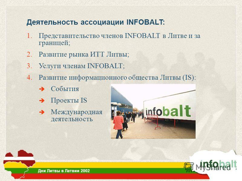 1.Представительство членов INFOBALT в Литве и за границей; 2.Развитие рынка ИТТ Литвы; 3.Услуги членам INFOBALT; 4.Развитие информационного общества Литвы (IS): События Проекты IS Международная деятельность Деятельность ассоциации INFOBALT: Дни Литвы