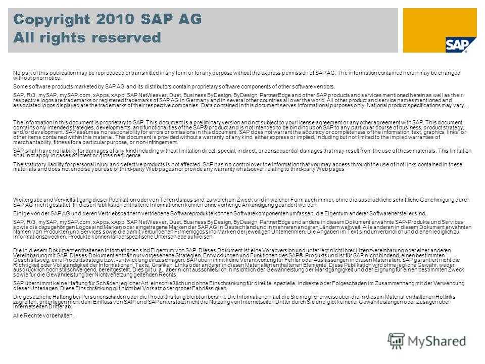 Copyright 2010 SAP AG All rights reserved No part of this publication may be reproduced or transmitted in any form or for any purpose without the express permission of SAP AG. The information contained herein may be changed without prior notice. Some