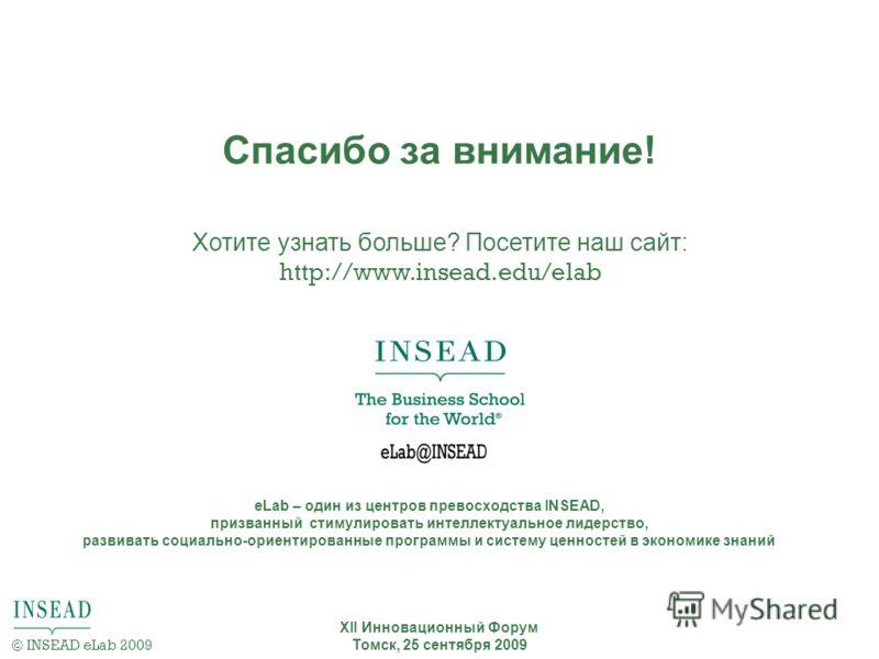 Хотите узнать больше? Посетите наш сайт: http://www.insead.edu/elab eLab – один из центров превосходства INSEAD, призванный стимулировать интеллектуальное лидерство, развивать социально-ориентированные программы и систему ценностей в экономике знаний