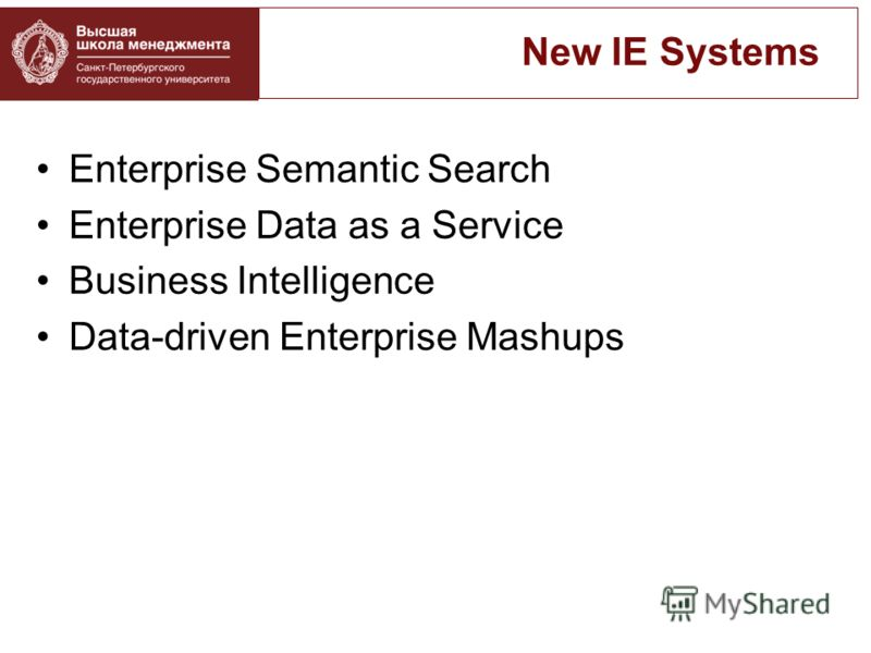 Enterprise Semantic Search Enterprise Data as a Service Business Intelligence Data-driven Enterprise Mashups New IE Systems