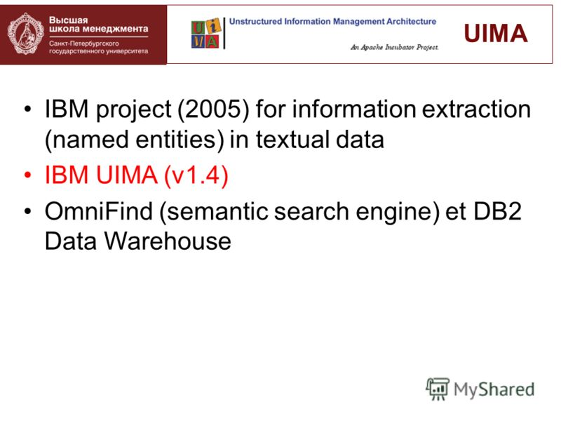 IBM project (2005) for information extraction (named entities) in textual data IBM UIMA (v1.4) OmniFind (semantic search engine) et DB2 Data Warehouse UIMA