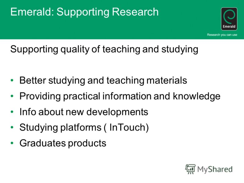 Emerald: Supporting Research Supporting quality of teaching and studying Better studying and teaching materials Providing practical information and knowledge Info about new developments Studying platforms ( InTouch) Graduates products