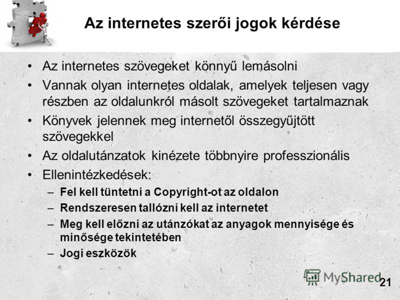 Az internetes szerői jogok kérdése Az internetes szövegeket könnyű lemásolni Vannak olyan internetes oldalak, amelyek teljesen vagy részben az oldalunkról másolt szövegeket tartalmaznak Könyvek jelennek meg internetől összegyűjtött szövegekkel Az old