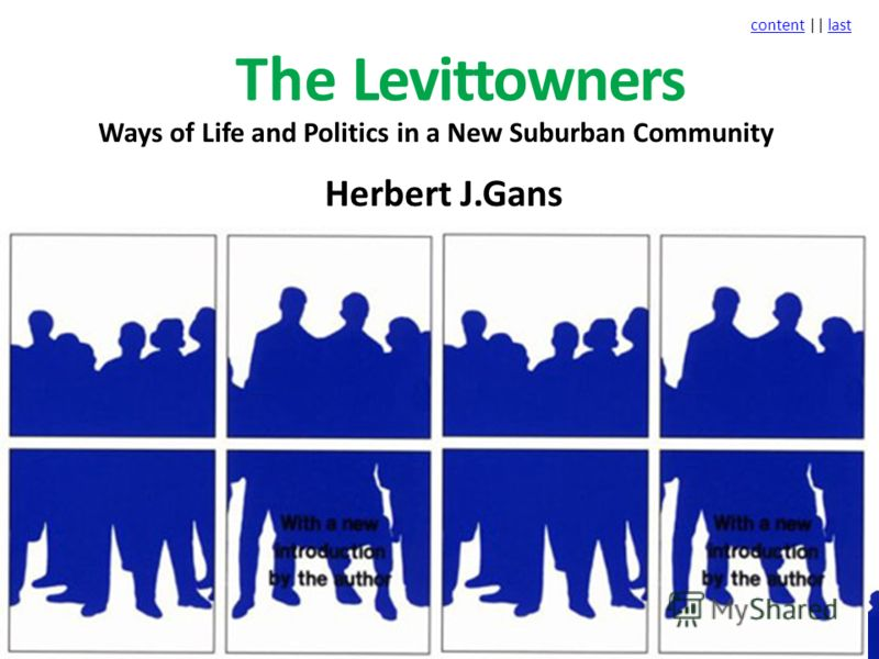 contentcontent || lastlast The Levittowners Ways of Life and Politics in a New Suburban Community Herbert J.Gans