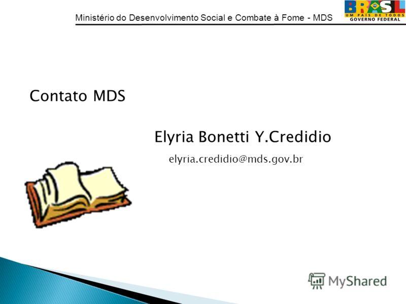 Ministério do Desenvolvimento Social e Combate à Fome - MDS Contato MDS Elyria Bonetti Y.Credidio elyria.credidio@mds.gov.br