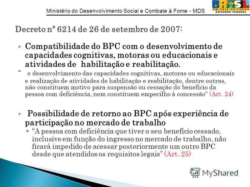 Ministério do Desenvolvimento Social e Combate à Fome - MDS Compatibilidade do BPC com o desenvolvimento de capacidades cognitivas, motoras ou educacionais e atividades de habilitação e reabilitação. o desenvolvimento das capacidades cognitivas, moto