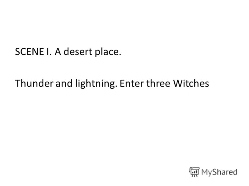 SCENE I. A desert place. Thunder and lightning. Enter three Witches