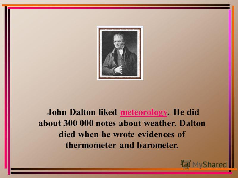 Джон Дальтон У Джона Дальтона (1766-1844)-автора атомной теории строения вещества,трёх законов химии,президента Литературно- философского общества,члена-корреспондента Парижской академии наук были глухой хриплый голос,плохая дикция и невзрачная наруж