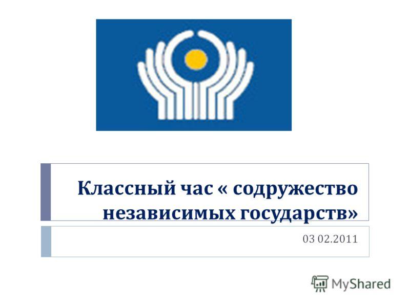Классный час « содружество независимых государств » 03 02.2011