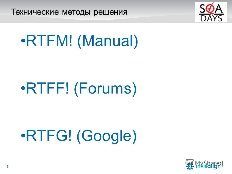 RTFM! (Manual) RTFF! (Forums) RTFG! (Google) 9
