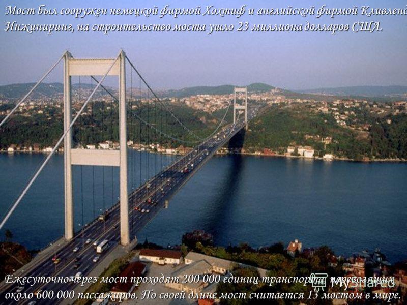 Ежесуточно через мост проходят 200 000 единиц транспорта, перевозящих около 600 000 пассажиров. По своей длине мост считается 13 мостом в мире. Мост был сооружен немецкой фирмой Хохтиф и английской фирмой Кливленд Инжиниринг, на строительство моста у