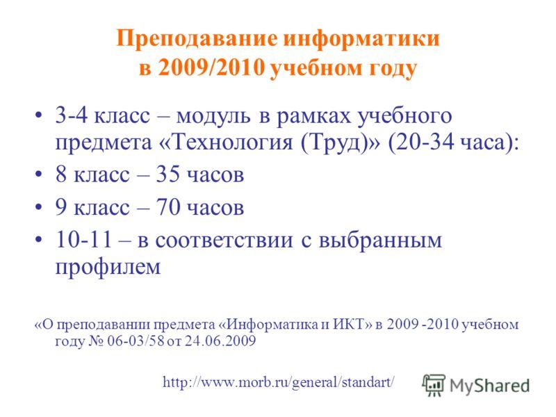 3-4 класс – модуль в рамках учебного предмета «Технология (Труд)» (20-34 часа): 8 класс – 35 часов 9 класс – 70 часов 10-11 – в соответствии с выбранным профилем «О преподавании предмета «Информатика и ИКТ» в 2009 -2010 учебном году 06-03/58 от 24.06