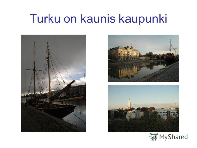 Turku on kaunis kaupunki