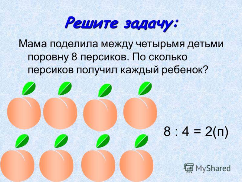 Решите задачу: Мама поделила между четырьмя детьми поровну 12 ягод. По сколько ягод получил каждый ребенок? 12 : 4 = 3(я)