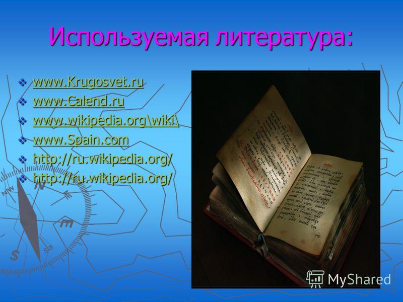 Используемая литература: www.Krugosvet.ru www.Krugosvet.ru www.Krugosvet.ru www.Calend.ru www.Calend.ru www.Calend.ru www.wikipedia.org\wiki\ www.wikipedia.org\wiki\ www.wikipedia.org\wiki\ www.Spain.com www.Spain.com www.Spain.com http://ru.wikipedi